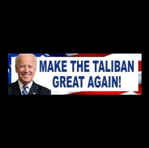 "Funny ""MAKE THE TALIBAN GREAT AGAIN"" Anti Joe Biden BUMPER STICKER Afghanistan"