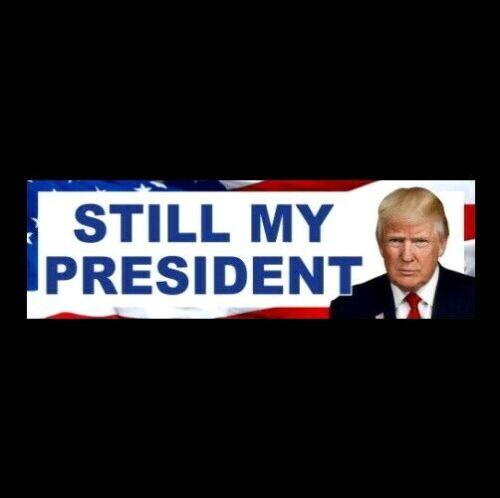 """STILL MY PRESIDENT"" Pro Donald Trump BUMPER STICKER patriot 2024 party decal"