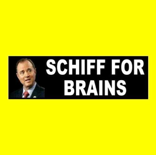 """Funny """"SCHIFF FOR BRAINS"""" Anti liberal BUMPER STICKER Adam MAGA Trump 2020"""