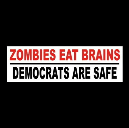 "Funny ""ZOMBIES EAT BRAINS - DEMOCRATS ARE SAFE"" Anti Liberal BUMPER STICKER sign"