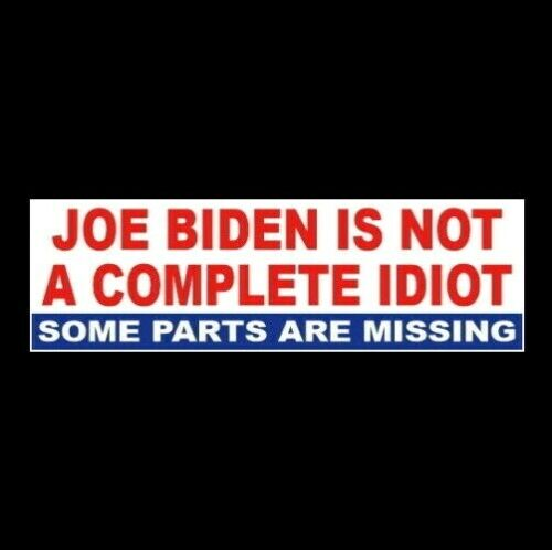 "Funny ""JOE BIDEN IS NOT A COMPLETE IDIOT"" Anti Liberal BUMPER STICKER decal sign"