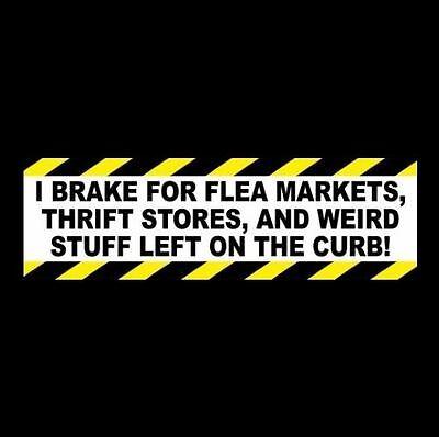 I Brake For Flea Markets  Thrift Stores  And Weird Stuff  Yard Sales Sticker