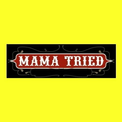 """""""MAMA TRIED"""" Merle Haggard BUMPER STICKER Strangers country music outlaw decal"""