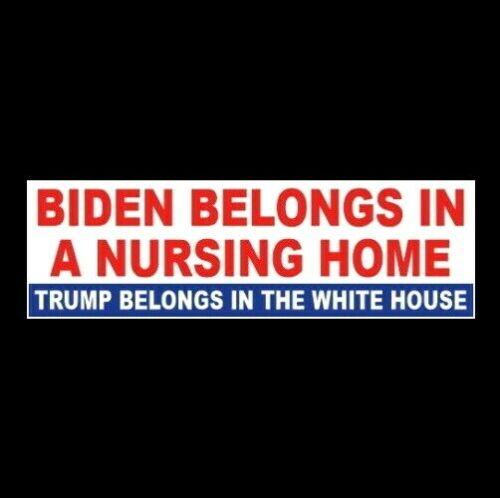 """Funny """"BIDEN BELONGS IN A NURSING HOME"""" Anti Joe Biden BUMPER STICKER Trump 2024"""