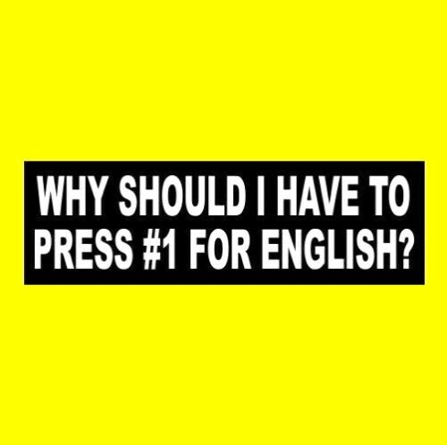 """Funny """"WHY SHOULD I HAVE TO PRESS #1 FOR ENGLISH?"""" political BUMPER STICKER maga"""
