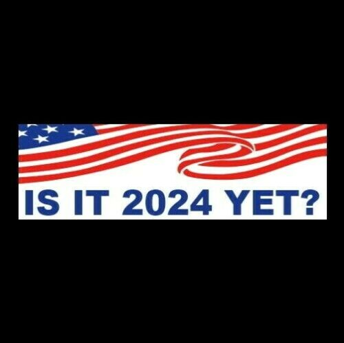 "Funny ""IS IT 2024 YET?"" Anti Liberal Joe Biden BUMPER STICKER Donald Trump decal"