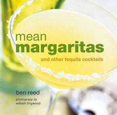 Mean Margaritas: And Other Tequila Cocktails by Ben Reed: New