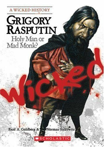 Grigory Rasputin: Holy Man or Mad Monk? (Wicked History (PB) 0531138968