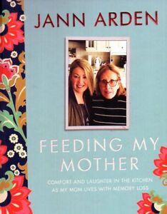 FEEDING MY MOTHER BY JANN ARDEN DEALING WITH DEMENTIA NEW SAVE $