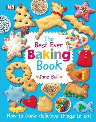 The Best Ever Baking Book: How to Bake Delicious Things to Eat   Jane
