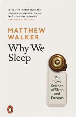 Why We Sleep: The New Science of Sleep and Dreams   Matthew Walker