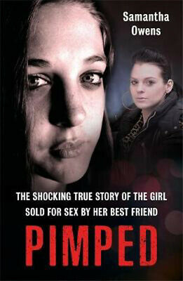 Pimped: The shocking true story of the girl sold for sex by her best