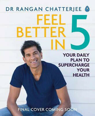 Feel Better In 5: Your Daily Plan to Feel Great for Life   Dr Rangan