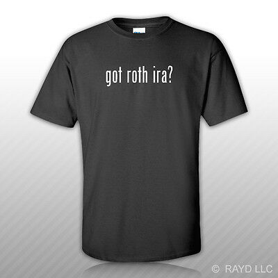 Got Roth Ira   T Shirt Tee Shirt Gildan Free Sticker S M L Xl 2Xl 3Xl Cotton