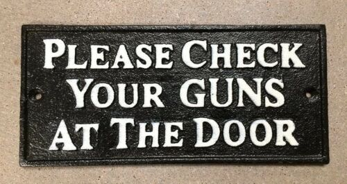 """""""PLEASE CHECK YOUR GUNS"""" Sign Plaque cast iron metal Black with White Lettering"""