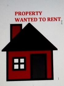 WANTED - PROPERTY TO RENT