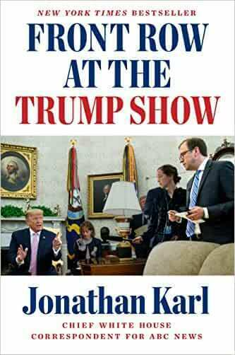 Front Row at the Trump Show by Jonathan Karl (2020, Hardcover)