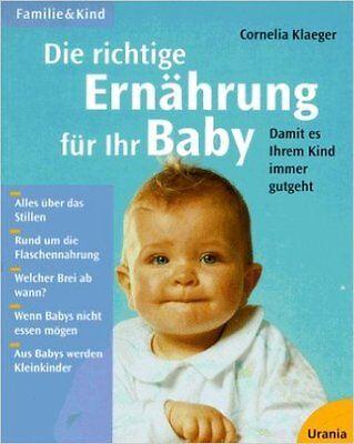 Die richtige Ernährung für Ihr Baby von Cornelia Klaeger