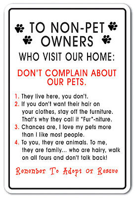 TO NON-PET OWNERS WHO VISIT OUR HOME Novelty Sign animal house dogs cats