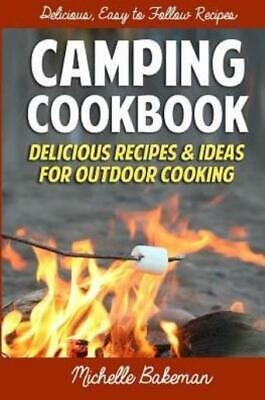 Camping Cookbook: Delicious Recipes & Ideas For Outdoor Cooking