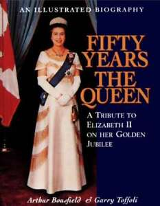 Fifty Years The Queen An Illustrated Biography