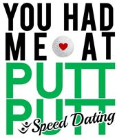 You Had Me At Putt Putt -FCSSC's Speed Dating Event