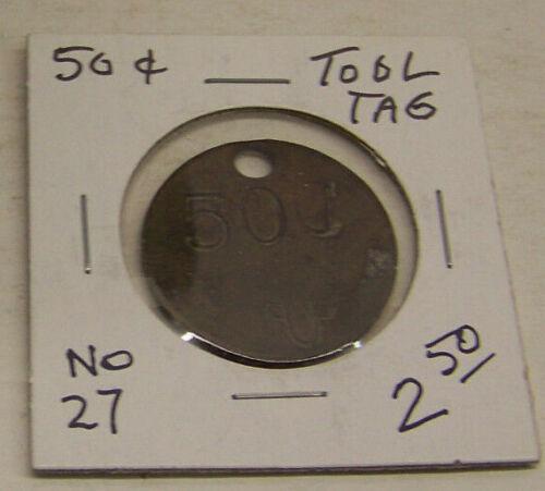 "Vintage Tool Tag NO. 27 - 50 Cents  - FAIR - USED 1"""