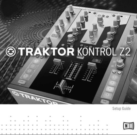 Traktor KONTROL Z2 DJ Mixer Native Instruments OWNER S MANUAL And SETUP GUIDE - $19.95