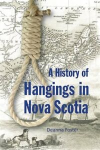 A History of Hangings in Nova Scotia by Deanna Foster