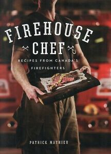 RECIPES FROM CANADA'S TOP FIREFIGHTERS FIREHOUSE CHEF 125 RECIPE