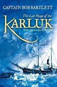 The Last Voyage of the Karluk by Captain Robert A. Bartlett