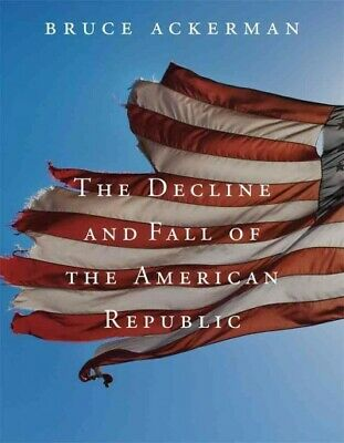 Decline and Fall of the American Republic, Paperback by Ackerman, Bruce,