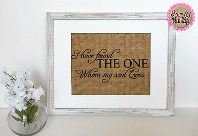 I Have Found The One Whom My Soul Loves / Burlap Print Sign UNFRAMED / Love Sign (I Have Found The One Whom)