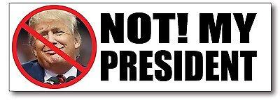 NOT MY PRESIDENT ANTI TRUMP Bumper Sticker Pro Hillary Clinton