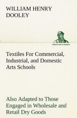 Textiles For Commercial, Industrial, And Domestic Arts Schools; Also Adapte...
