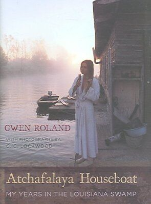 Atchafalaya Houseboat : My Years in the Louisiana Swamp, Hardcover by Roland,...