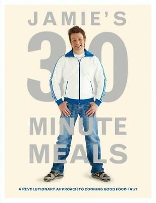 Jamie Oliver's 30-Minute Meals: Revolutionary Approach to cooking good food fast