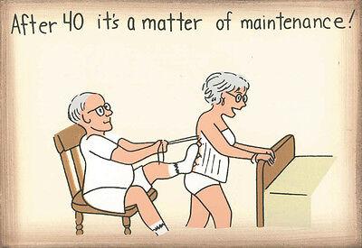 AFTER 40 IT'S A MATTER OF MAINTENANCE 4x6
