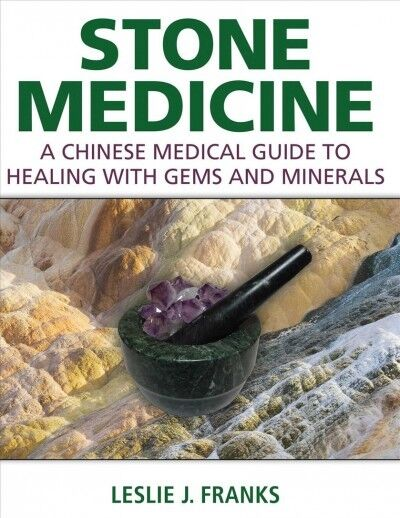 Stone Medicine : A Chinese Medical Guide To Healing With Gems And Minerals, H...