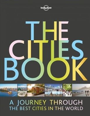 Lonely Planet the Cities Book : A Journey Through the Best Cities in the (Lonely Planet Best Cities)