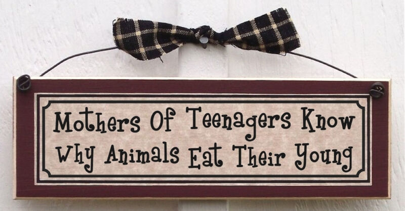 Mothers of Teenagers Know Why Animals Eat Their Young! funny parenting mom signs