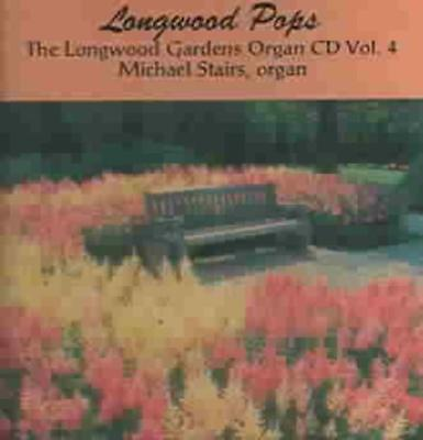THE LONGWOOD GARDENS ORGAN CD VOL 4 - LONGWOOD POPS / STAIRS NEW - Longwood Gardens Organ