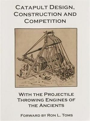 Catapult Design Construction And Competition Book Harness Ancient Weaponry Power