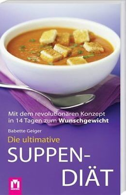 Die ultimative Suppen-Diät - 28 Rezepte zum Suppenfasten, entschlacken, abnehmen