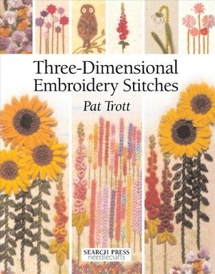Three Dimensional Embroidery Stitches, Paperback by Trott, Pat, Brand New, Fr...