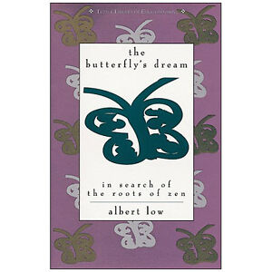 THE BUTTERFLY'S DREAM In Search of the Roots of Zen - Albert Low