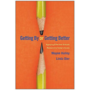 GETTING BY OR GETTING BETTER Applying Effective Schools Research
