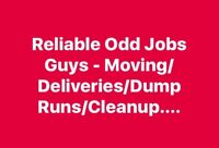 Reliable Odd Jobs Guys - Moving / Deliveries/ Dump Runs/ Cleanup