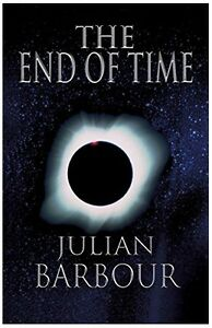 THE END OF TIME: THE NEXT REVOLUTION IN PHYSICS: Julian Barbour