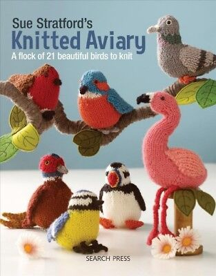 Sue Stratford's Knitted Aviary : A Flock of 21 Beautiful Birds to Knit, Paper...